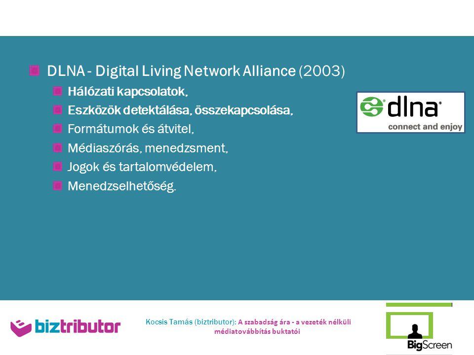 Kocsis Tamás (biztributor): A szabadság ára - a vezeték nélküli médiatovábbítás buktatói DLNA - Digital Living Network Alliance (2003) Hálózati kapcsolatok, Eszközök detektálása, összekapcsolása, Formátumok és átvitel, Médiaszórás, menedzsment, Jogok és tartalomvédelem, Menedzselhetőség.