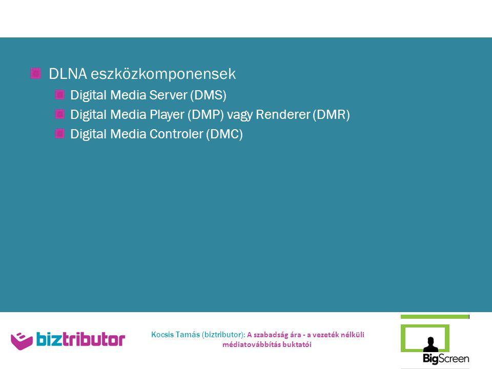 Kocsis Tamás (biztributor): A szabadság ára - a vezeték nélküli médiatovábbítás buktatói DLNA eszközkomponensek Digital Media Server (DMS) Digital Media Player (DMP) vagy Renderer (DMR) Digital Media Controler (DMC)