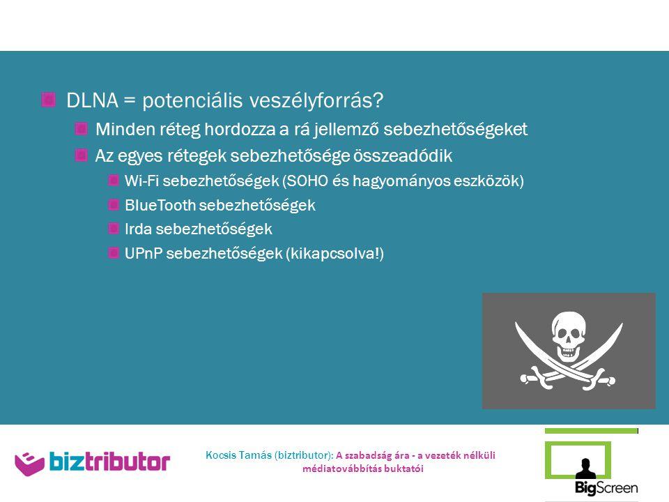 Kocsis Tamás (biztributor): A szabadság ára - a vezeték nélküli médiatovábbítás buktatói DLNA = potenciális veszélyforrás.