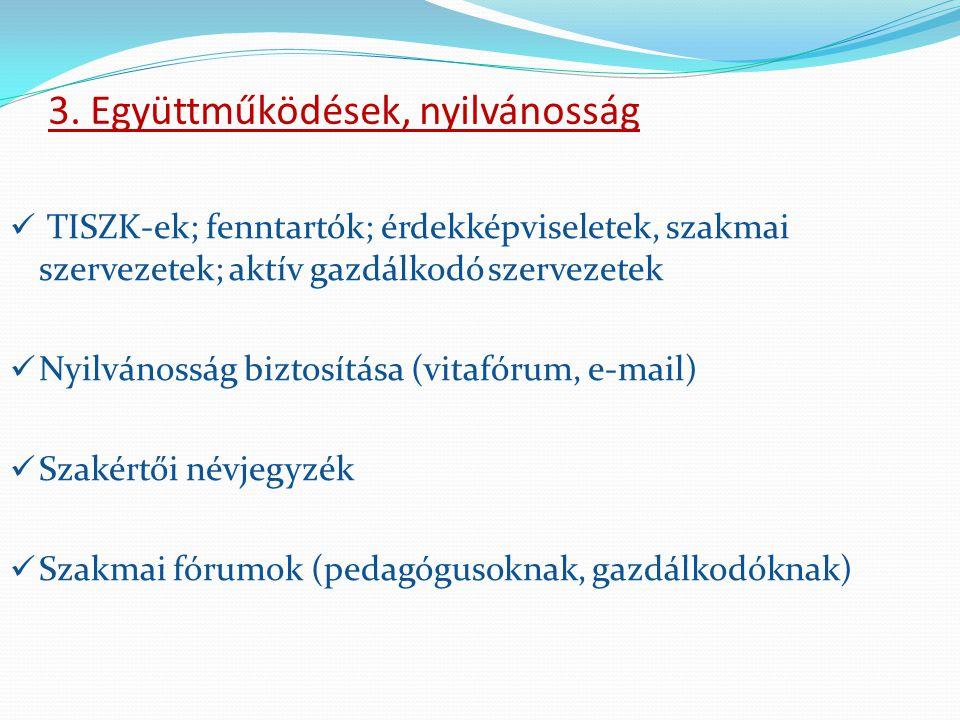 3. Együttműködések, nyilvánosság  TISZK-ek; fenntartók; érdekképviseletek, szakmai szervezetek; aktív gazdálkodó szervezetek  Nyilvánosság biztosítá