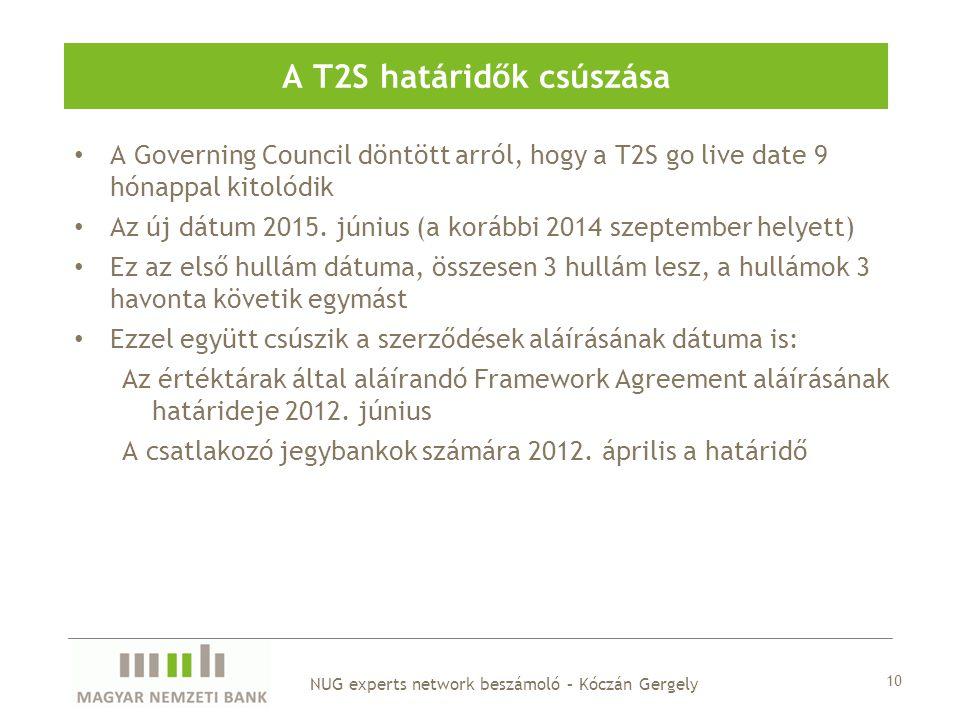 • A Governing Council döntött arról, hogy a T2S go live date 9 hónappal kitolódik • Az új dátum 2015. június (a korábbi 2014 szeptember helyett) • Ez