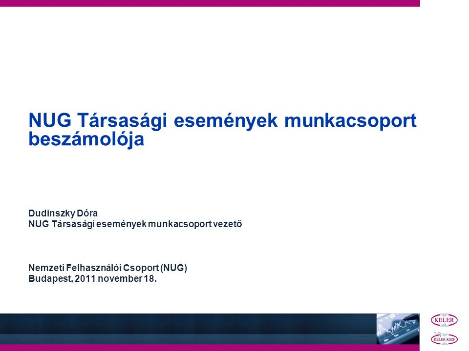 28 NUG Társasági események munkacsoport beszámolója Dudinszky Dóra NUG Társasági események munkacsoport vezető Nemzeti Felhasználói Csoport (NUG) Buda
