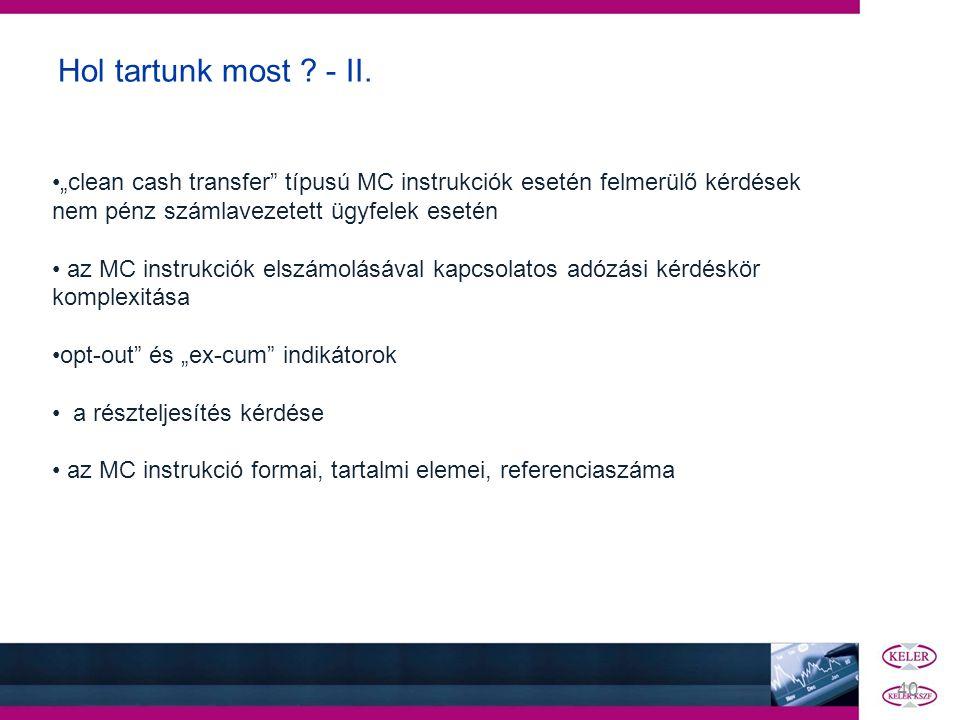 """Hol tartunk most ? - II. •""""clean cash transfer"""" típusú MC instrukciók esetén felmerülő kérdések nem pénz számlavezetett ügyfelek esetén • az MC instru"""