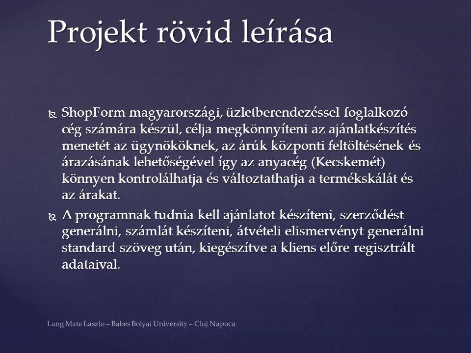  1) Adminisztrátor (anyacég)  Ügynökmenedzsment  Termékmenedzsment  Monitorizálás (kiadott számlák, élő ajánlatok, stb) Jellemzők Lang Mate Laszlo – Babes Bolyai University – Cluj Napoca