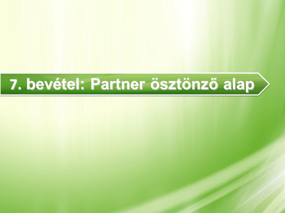 7. bevétel: Partner ösztönző alap