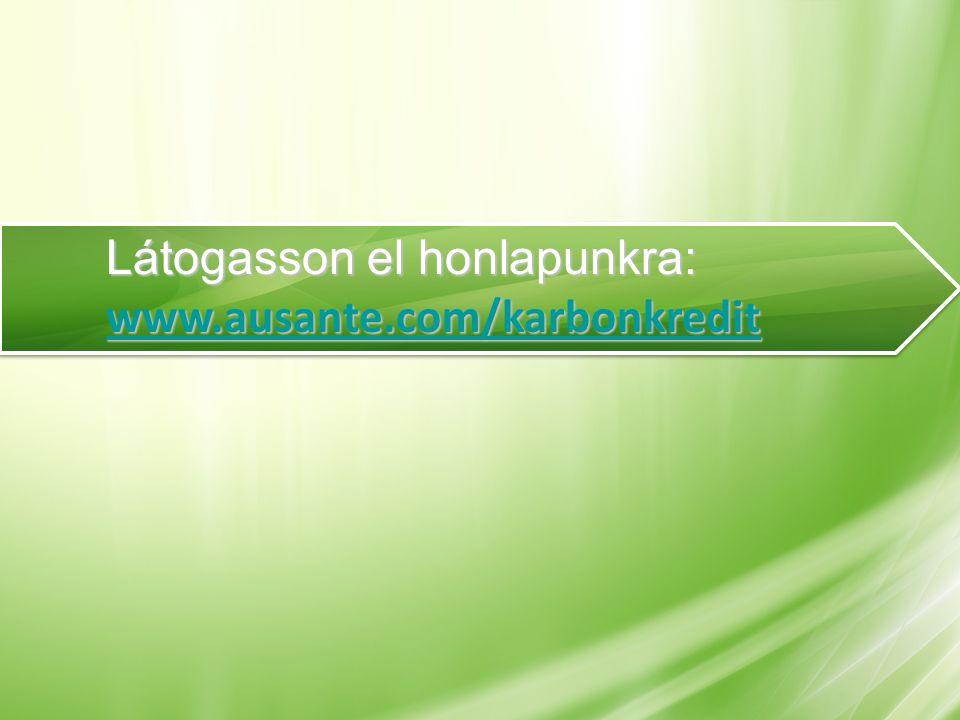 Látogasson el honlapunkra: www.ausante.com/karbonkredit www.ausante.com/karbonkredit www.ausante.com/karbonkredit Látogasson el honlapunkra: www.ausante.com/karbonkredit www.ausante.com/karbonkredit www.ausante.com/karbonkredit