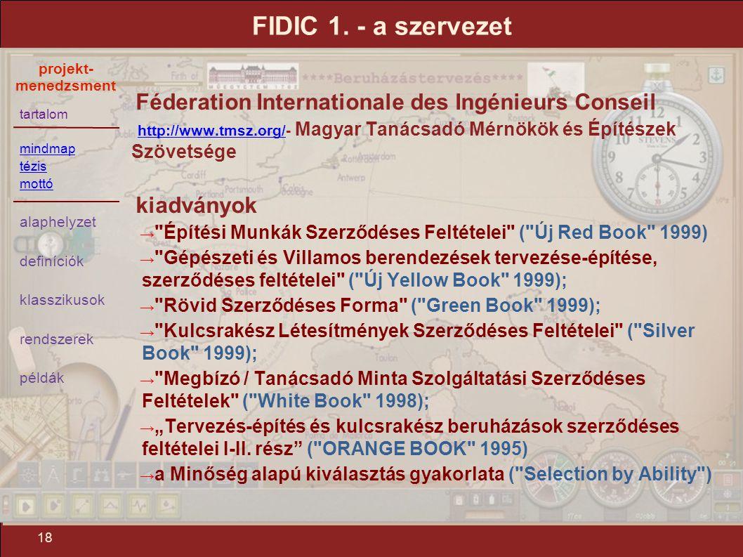 tartalom mindmap tézis mottó alaphelyzet definíciók klasszikusok rendszerek példák projekt- menedzsment 18 FIDIC 1. - a szervezet Féderation Internati