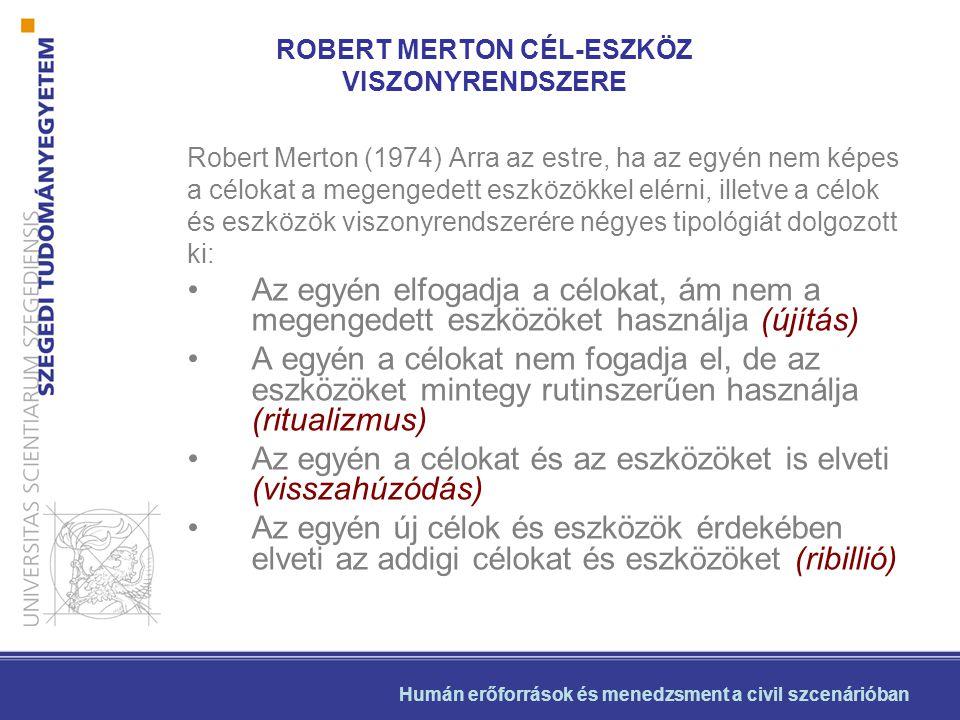 Robert Merton (1974) Arra az estre, ha az egyén nem képes a célokat a megengedett eszközökkel elérni, illetve a célok és eszközök viszonyrendszerére n