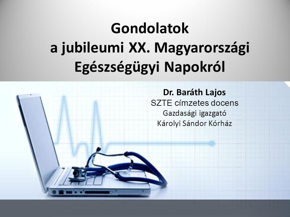 Gondolatok a jubileumi XX. Magyarországi Egészségügyi Napokról Dr. Baráth Lajos SZTE címzetes docens Gazdasági igazgató Károlyi Sándor Kórház