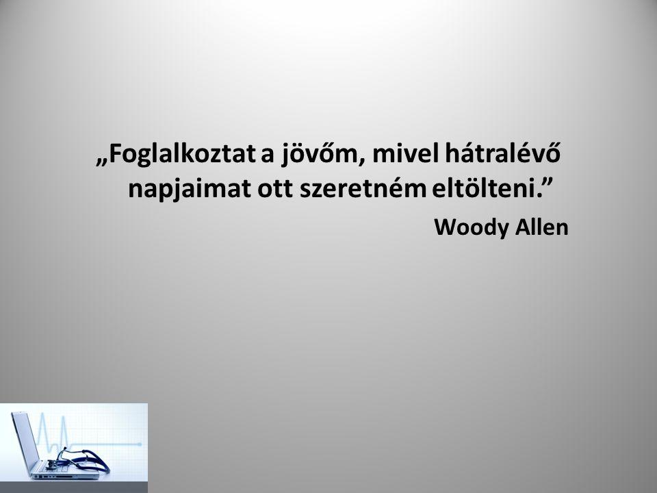 """""""Foglalkoztat a jövőm, mivel hátralévő napjaimat ott szeretném eltölteni."""" Woody Allen"""