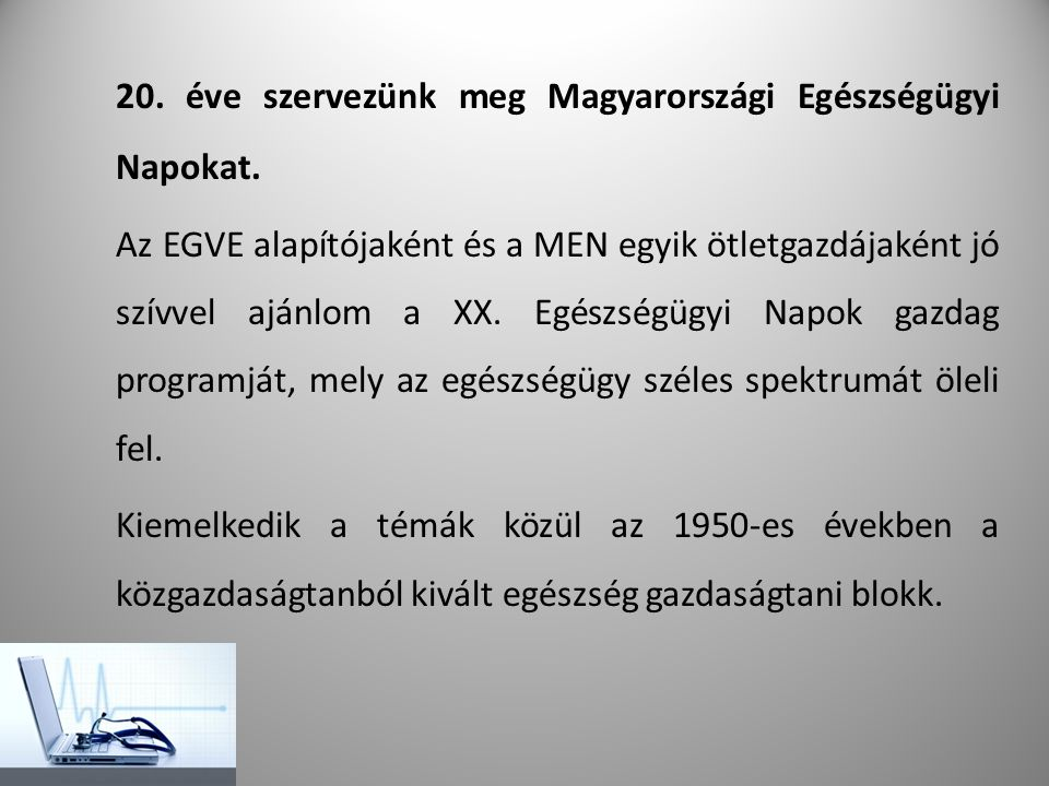 20. éve szervezünk meg Magyarországi Egészségügyi Napokat. Az EGVE alapítójaként és a MEN egyik ötletgazdájaként jó szívvel ajánlom a XX. Egészségügyi