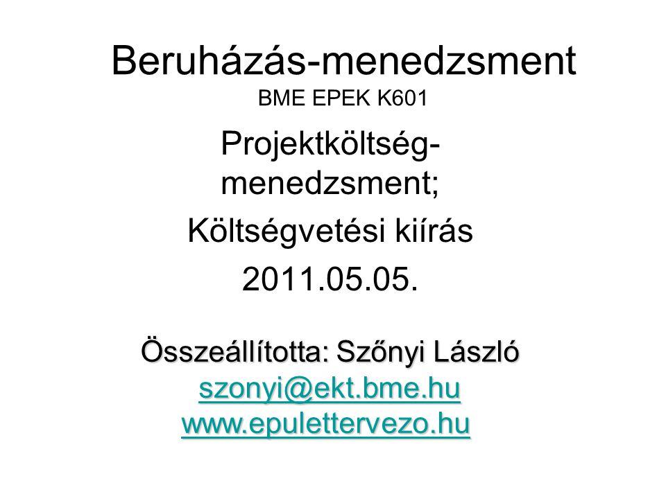 Beruházás-menedzsment BME EPEK K601 Projektköltség- menedzsment; Költségvetési kiírás 2011.05.05. Összeállította: Szőnyi László szonyi@ekt.bme.hu www.