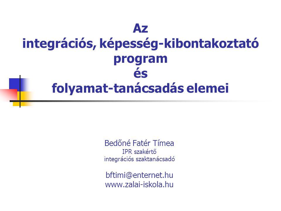 Az integrációs, képesség-kibontakoztató program és folyamat-tanácsadás elemei Bedőné Fatér Tímea IPR szakértő integrációs szaktanácsadó bftimi@enterne