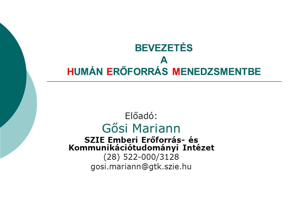 BEVEZETÉS A HUMÁN ERŐFORRÁS MENEDZSMENTBE Előadó: Gősi Mariann SZIE Emberi Erőforrás- és Kommunikációtudományi Intézet (28) 522-000/3128 gosi.mariann@