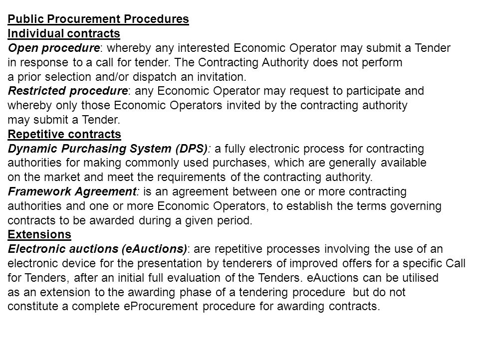 Public Procurement Procedures Individual contracts Open procedure: whereby any interested Economic Operator may submit a Tender in response to a call for tender.