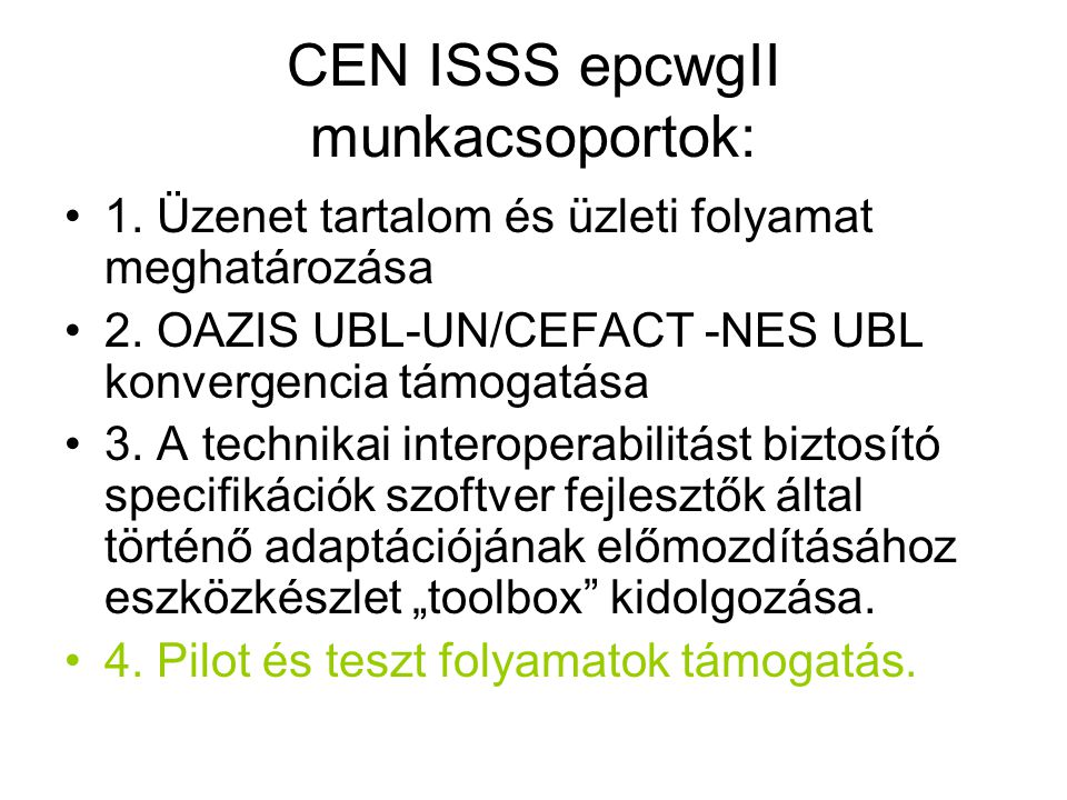 CEN ISSS epcwgII munkacsoportok: •1. Üzenet tartalom és üzleti folyamat meghatározása •2.