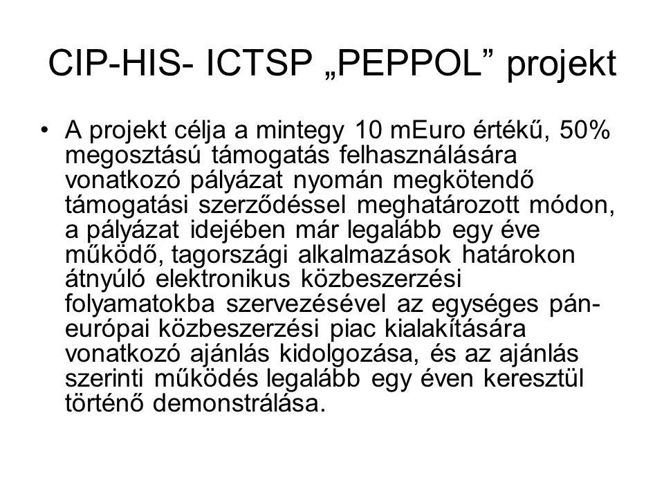 """CIP-HIS- ICTSP """"PEPPOL projekt •A projekt célja a mintegy 10 mEuro értékű, 50% megosztású támogatás felhasználására vonatkozó pályázat nyomán megkötendő támogatási szerződéssel meghatározott módon, a pályázat idejében már legalább egy éve működő, tagországi alkalmazások határokon átnyúló elektronikus közbeszerzési folyamatokba szervezésével az egységes pán- európai közbeszerzési piac kialakítására vonatkozó ajánlás kidolgozása, és az ajánlás szerinti működés legalább egy éven keresztül történő demonstrálása."""