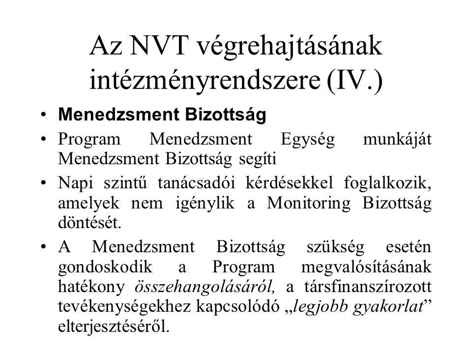 Az NVT végrehajtásának intézményrendszere (IV.) •Menedzsment Bizottság •Program Menedzsment Egység munkáját Menedzsment Bizottság segíti •Napi szintű tanácsadói kérdésekkel foglalkozik, amelyek nem igénylik a Monitoring Bizottság döntését.