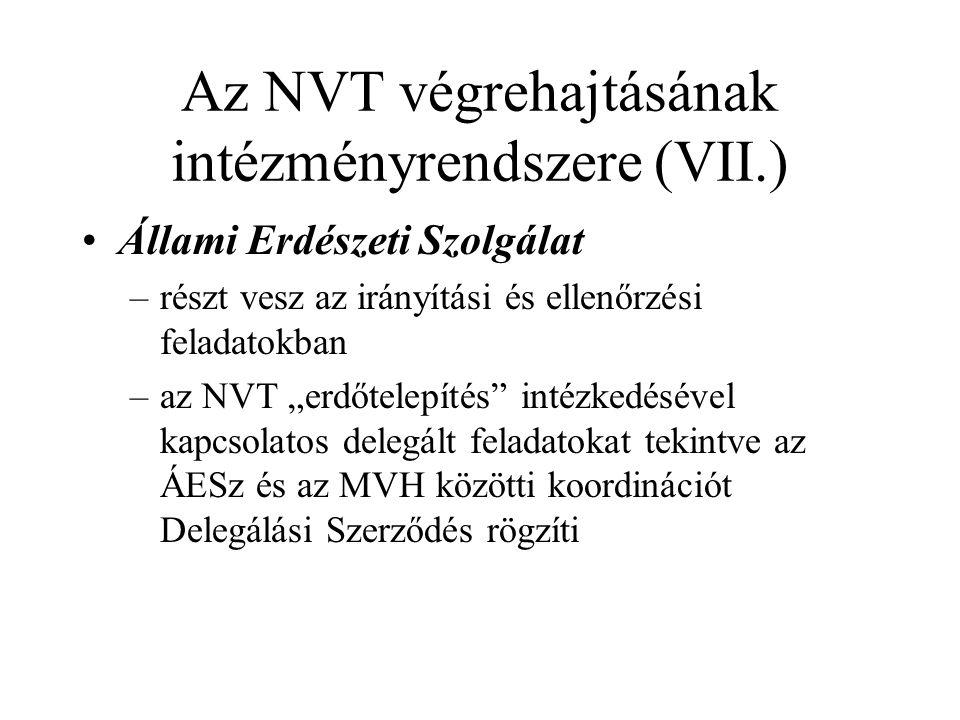 """Az NVT végrehajtásának intézményrendszere (VII.) •Állami Erdészeti Szolgálat –részt vesz az irányítási és ellenőrzési feladatokban –az NVT """"erdőtelepítés intézkedésével kapcsolatos delegált feladatokat tekintve az ÁESz és az MVH közötti koordinációt Delegálási Szerződés rögzíti"""