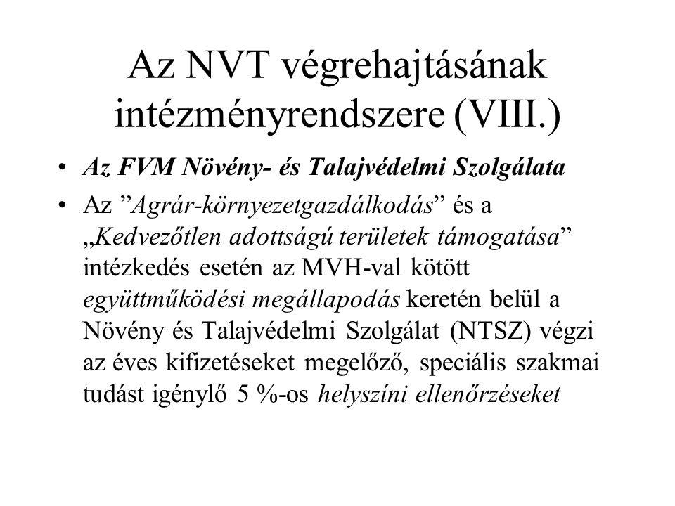 """Az NVT végrehajtásának intézményrendszere (VIII.) •Az FVM Növény- és Talajvédelmi Szolgálata •Az Agrár-környezetgazdálkodás és a """"Kedvezőtlen adottságú területek támogatása intézkedés esetén az MVH-val kötött együttműködési megállapodás keretén belül a Növény és Talajvédelmi Szolgálat (NTSZ) végzi az éves kifizetéseket megelőző, speciális szakmai tudást igénylő 5 %-os helyszíni ellenőrzéseket"""