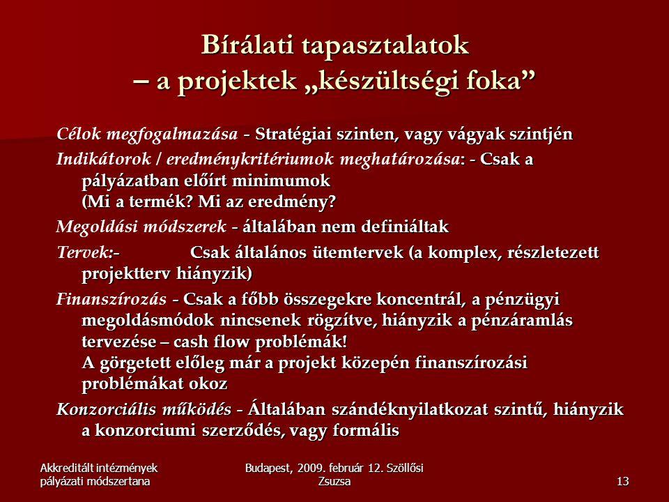 """Akkreditált intézmények pályázati módszertana Budapest, 2009. február 12. Szöllősi Zsuzsa13 Bírálati tapasztalatok – a projektek """"készültségi foka"""" -"""