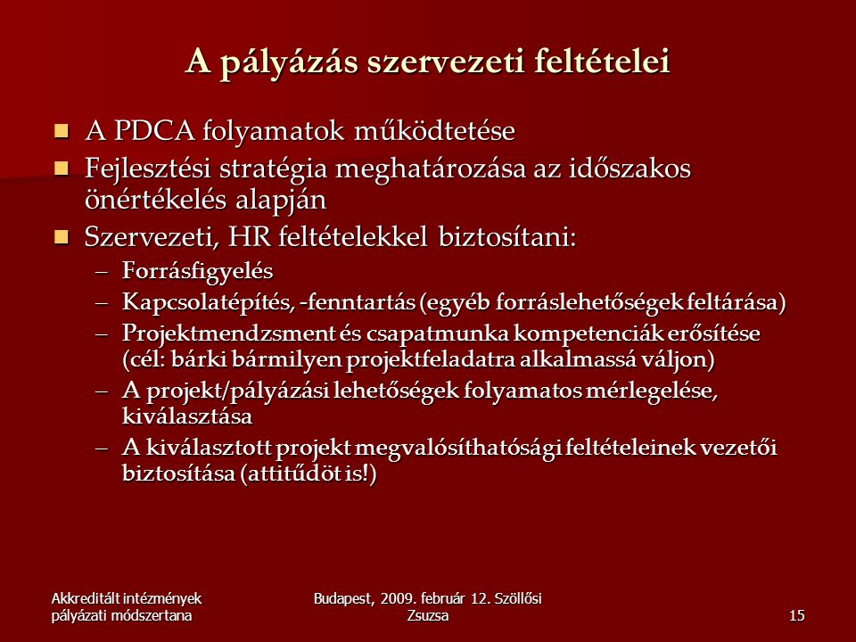 Akkreditált intézmények pályázati módszertana Budapest, 2009. február 12. Szöllősi Zsuzsa15 A pályázás szervezeti feltételei  A PDCA folyamatok működ