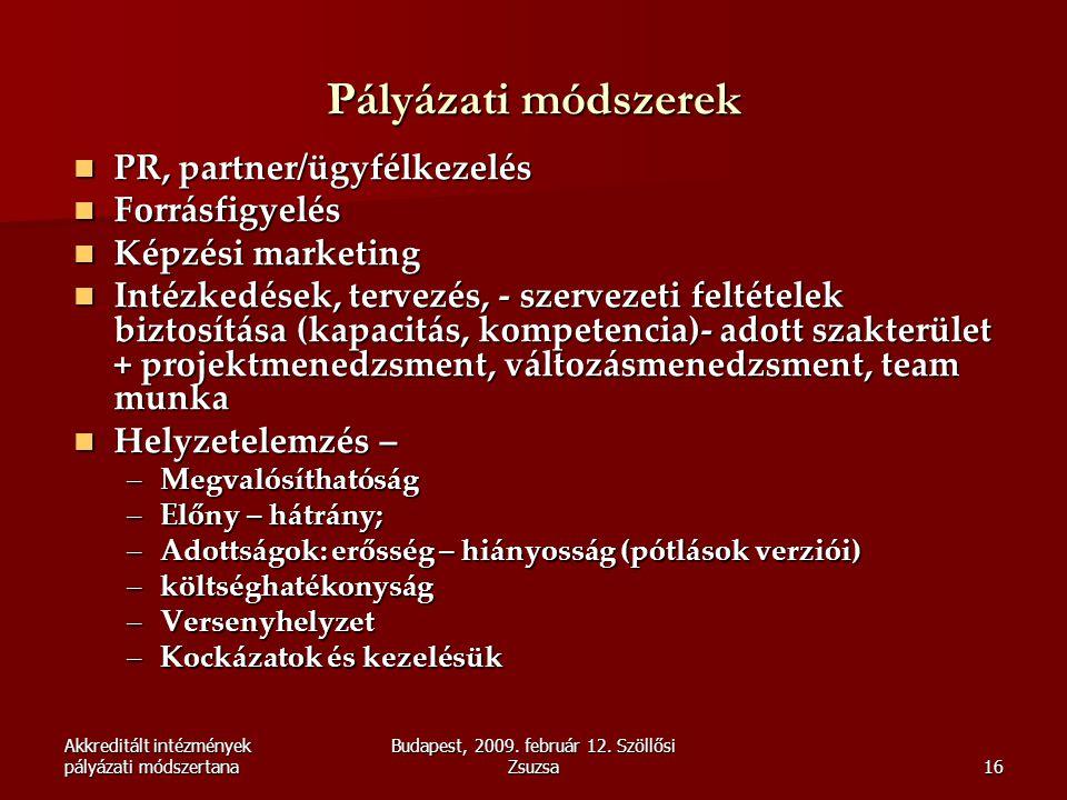 Akkreditált intézmények pályázati módszertana Budapest, 2009. február 12. Szöllősi Zsuzsa16 Pályázati módszerek  PR, partner/ügyfélkezelés  Forrásfi