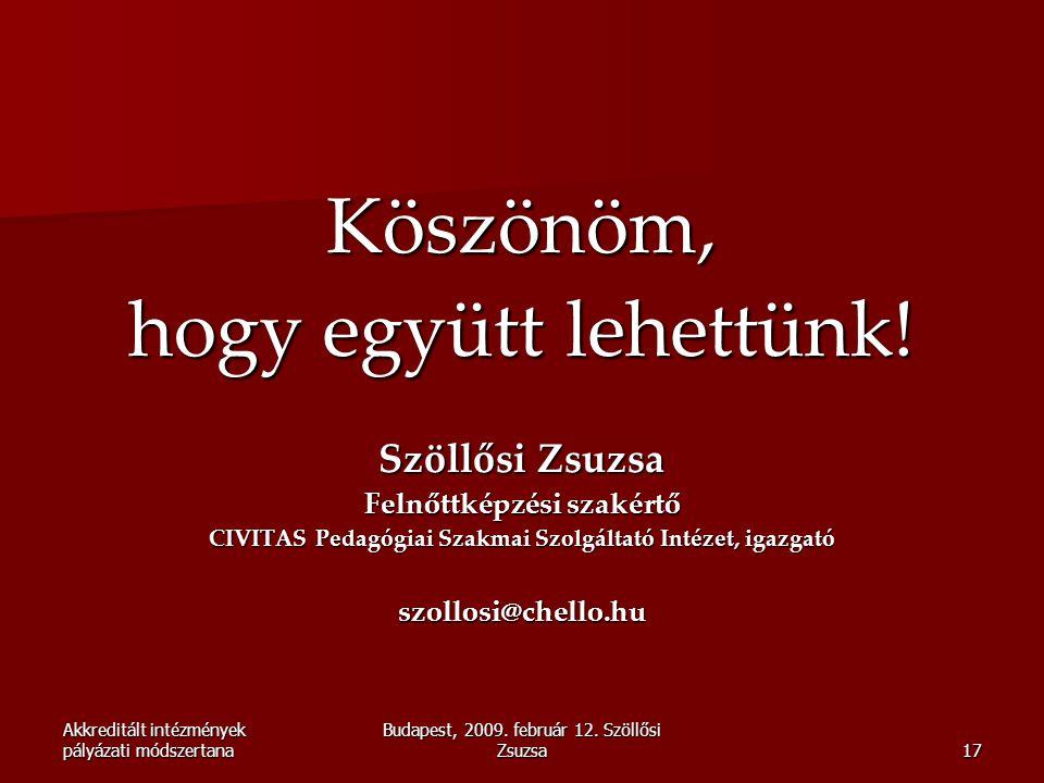 Akkreditált intézmények pályázati módszertana Budapest, 2009. február 12. Szöllősi Zsuzsa17 Köszönöm, hogy együtt lehettünk! Szöllősi Zsuzsa Felnőttké