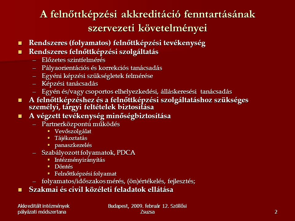 Akkreditált intézmények pályázati módszertana Budapest, 2009. február 12. Szöllősi Zsuzsa2 A felnőttképzési akkreditáció fenntartásának szervezeti köv