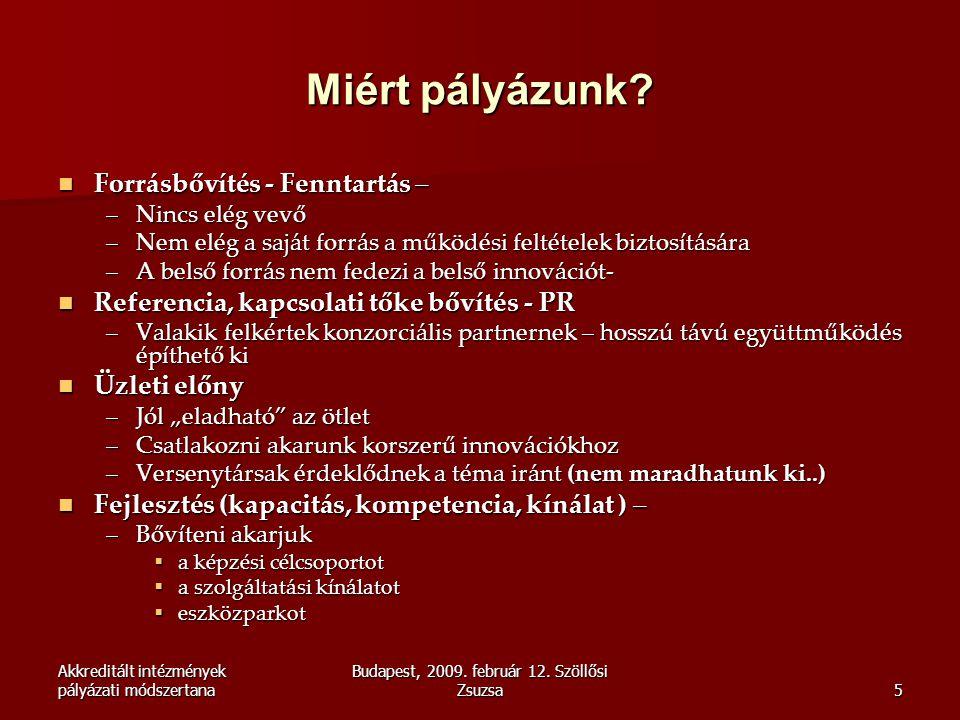 Akkreditált intézmények pályázati módszertana Budapest, 2009. február 12. Szöllősi Zsuzsa5 Miért pályázunk?  Forrásbővítés - Fenntartás – –Nincs elég