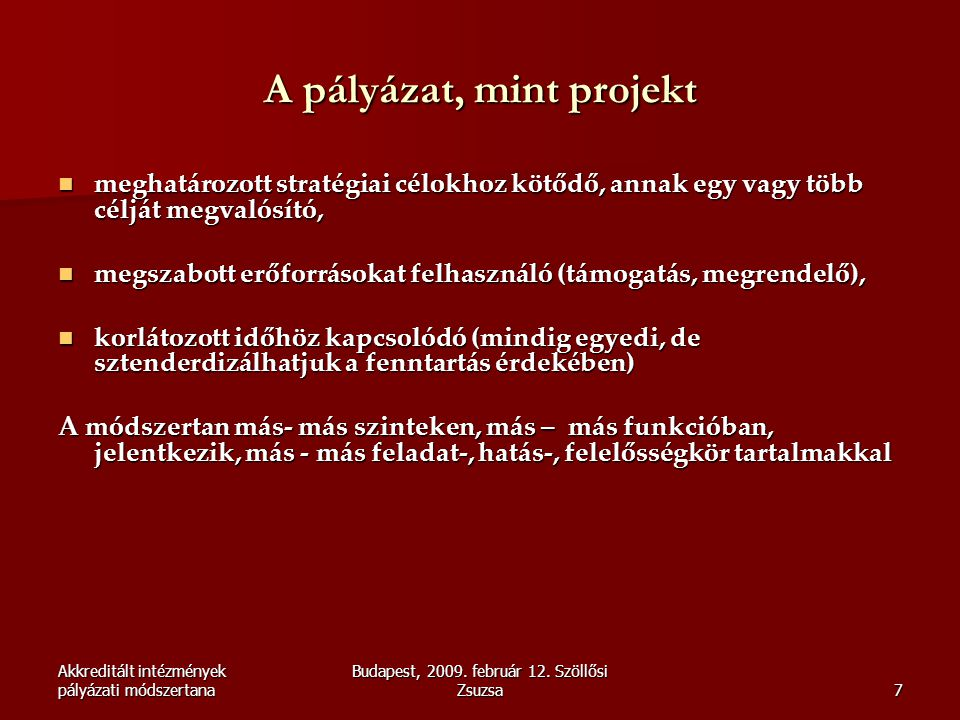 Akkreditált intézmények pályázati módszertana Budapest, 2009. február 12. Szöllősi Zsuzsa7 A pályázat, mint projekt  meghatározott stratégiai célokho