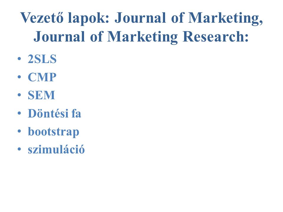 Vezető lapok: Journal of Marketing, Journal of Marketing Research: • 2SLS • CMP • SEM • Döntési fa • bootstrap • szimuláció