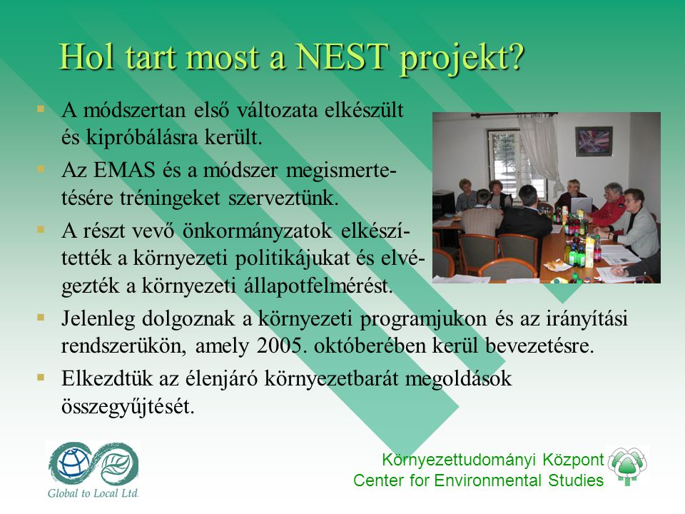 Környezettudományi Központ Center for Environmental Studies Hol tart most a NEST projekt?  A módszertan első változata elkészült és kipróbálásra kerü