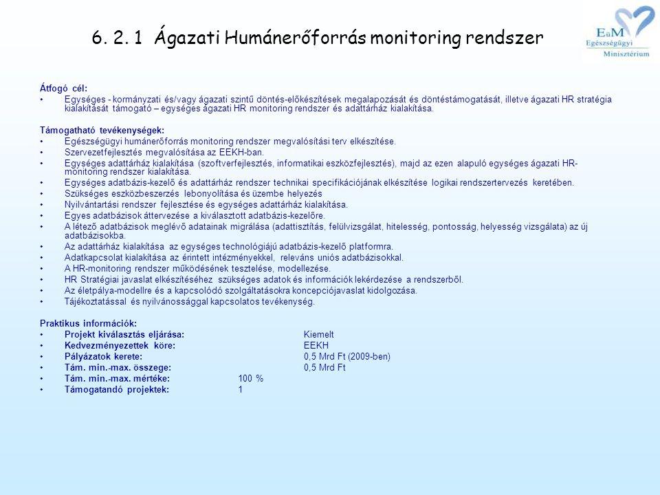 6. 2. 1 Ágazati Humánerőforrás monitoring rendszer Átfogó cél: •Egységes - kormányzati és/vagy ágazati szintű döntés-előkészítések megalapozását és dö