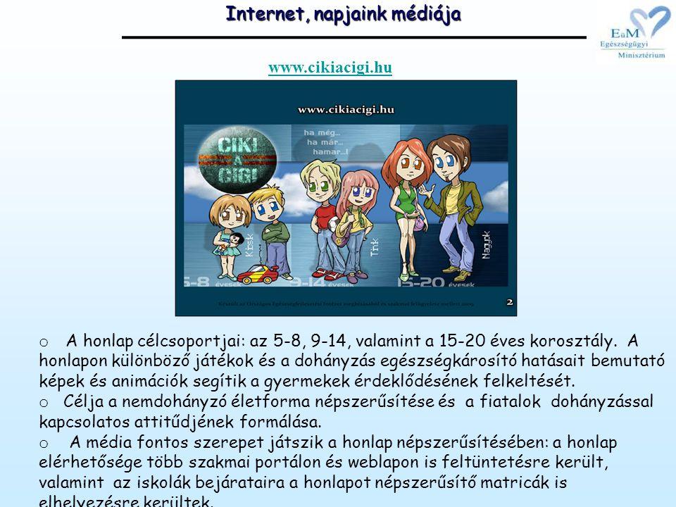 Internet, napjaink médiája o A honlap célcsoportjai: az 5-8, 9-14, valamint a 15-20 éves korosztály.