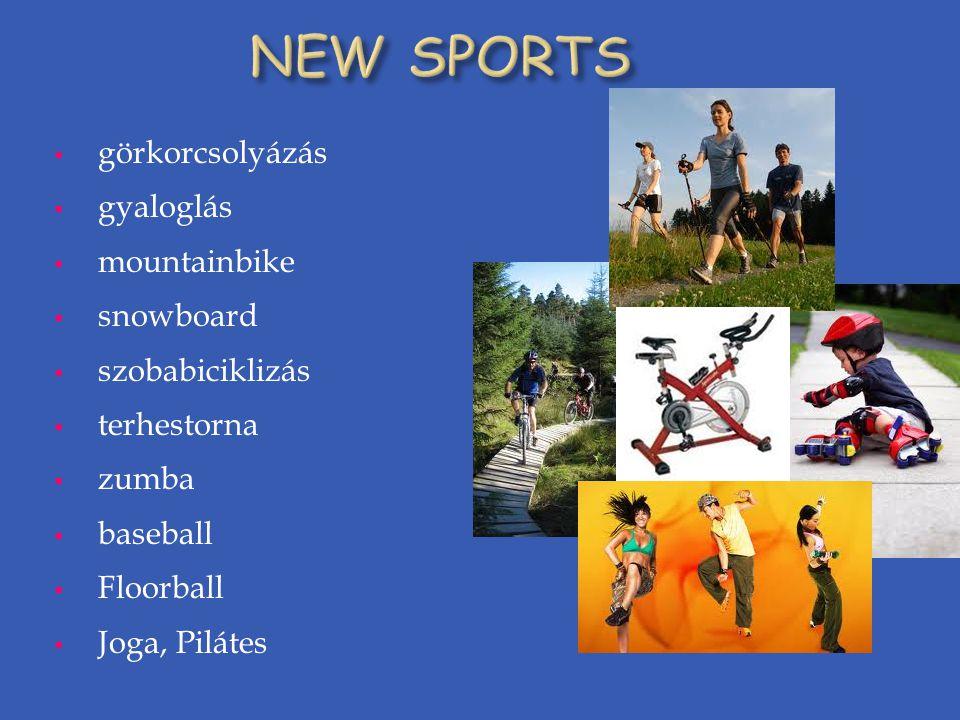  görkorcsolyázás  gyaloglás  mountainbike  snowboard  szobabiciklizás  terhestorna  zumba  baseball  Floorball  Joga, Pilátes