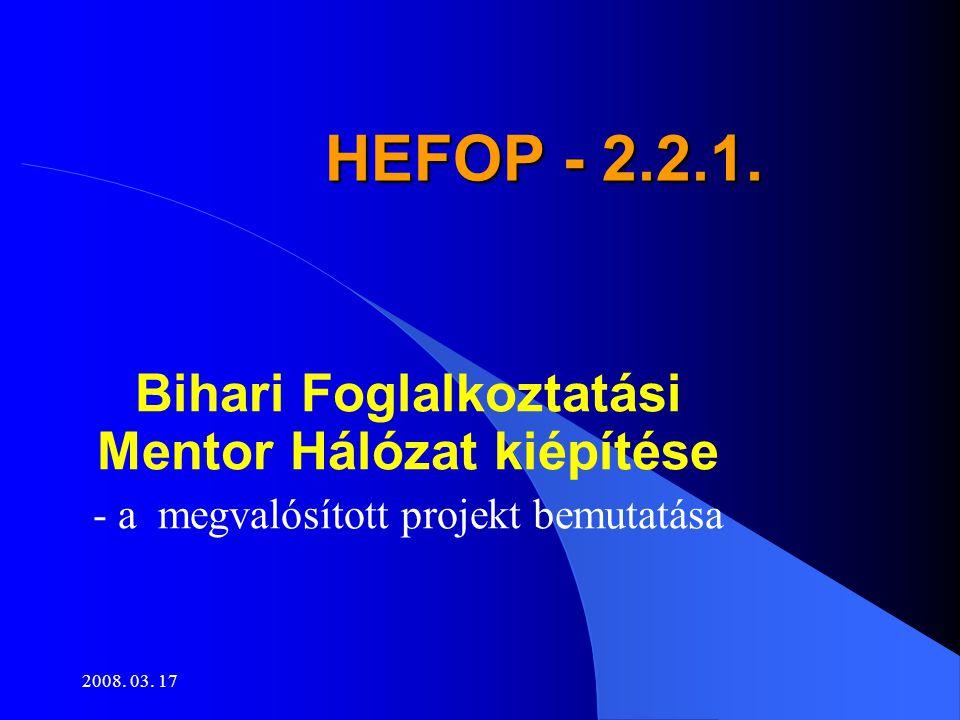 2008. 03. 17 Kezdetek •Ötlet születik: Bihari Foglalkoztatási Mentor Hálózat kiépítése