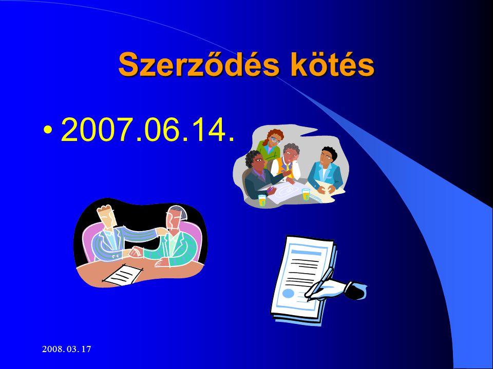 2008. 03. 17 Szerződés kötés •2007.06.14.