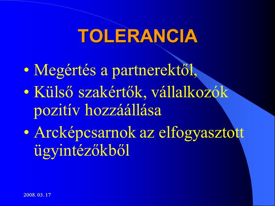 2008. 03. 17 TOLERANCIA •Megértés a partnerektől, •Külső szakértők, vállalkozók pozitív hozzáállása •Arcképcsarnok az elfogyasztott ügyintézőkből