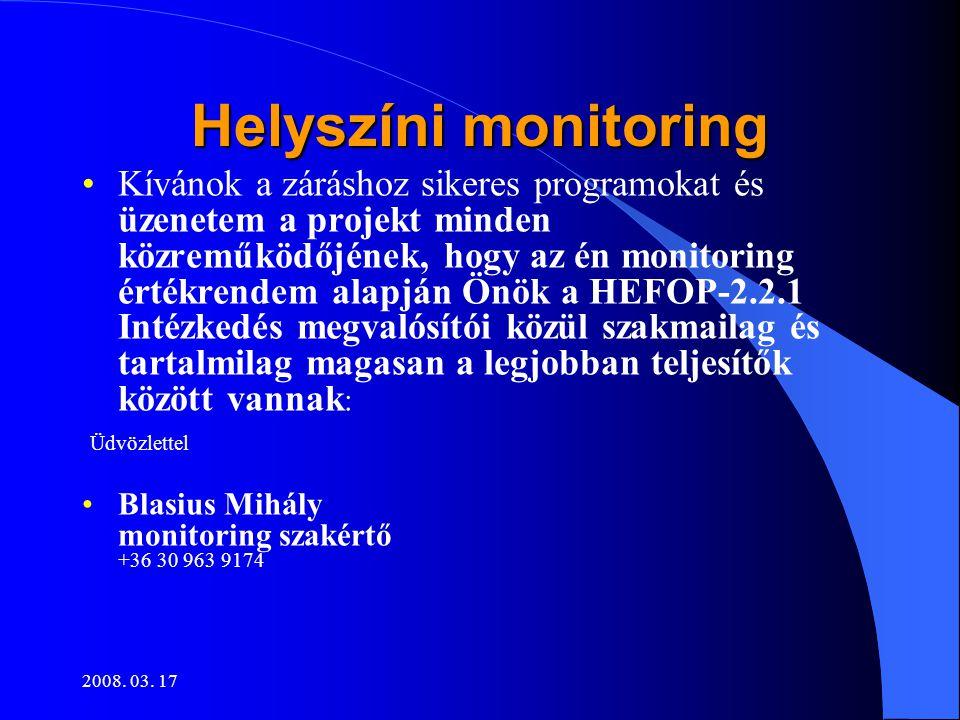 2008. 03. 17 Helyszíni monitoring •Kívánok a záráshoz sikeres programokat és üzenetem a projekt minden közreműködőjének, hogy az én monitoring értékre