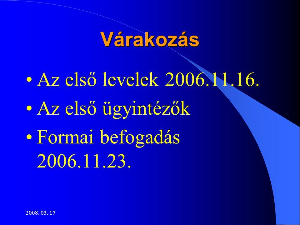 2008. 03. 17 Várakozás •Az első levelek 2006.11.16. •Az első ügyintézők •Formai befogadás 2006.11.23.