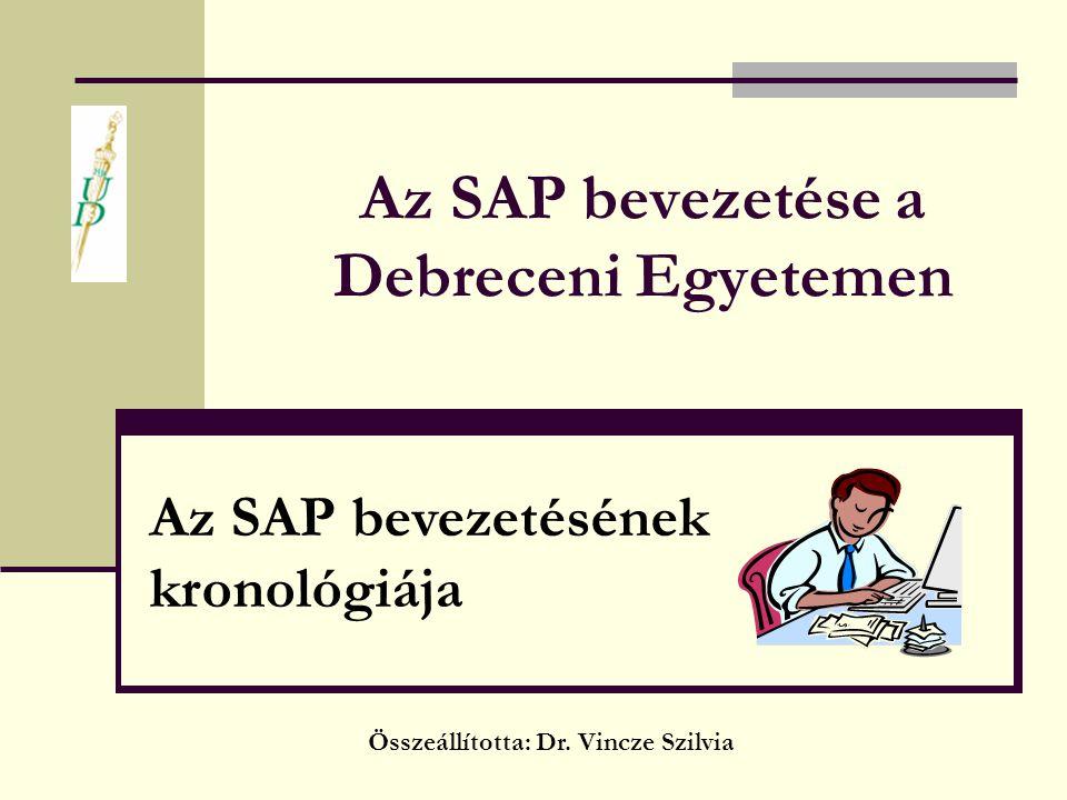 Az SAP bevezetése a Debreceni Egyetemen Összeállította: Dr. Vincze Szilvia Az SAP bevezetésének kronológiája