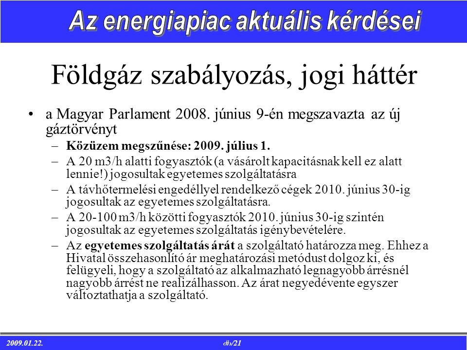 2009.01.22. 4/21 Földgáz szabályozás, jogi háttér •a Magyar Parlament 2008.
