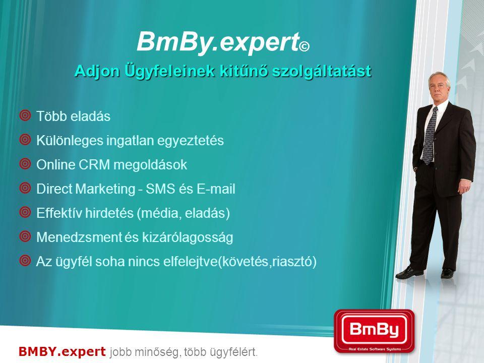   Több eladás   Különleges ingatlan egyeztetés   Online CRM megoldások   Direct Marketing - SMS és E-mail   Effektív hirdetés (média, eladás)   Menedzsment és kizárólagosság   Az ügyfél soha nincs elfelejtve(követés,riasztó) BMBY.expert jobb minőség, több ügyfélért.