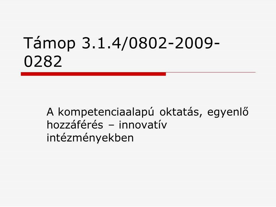 Támop 3.1.4/0802-2009- 0282 A kompetenciaalapú oktatás, egyenlő hozzáférés – innovatív intézményekben