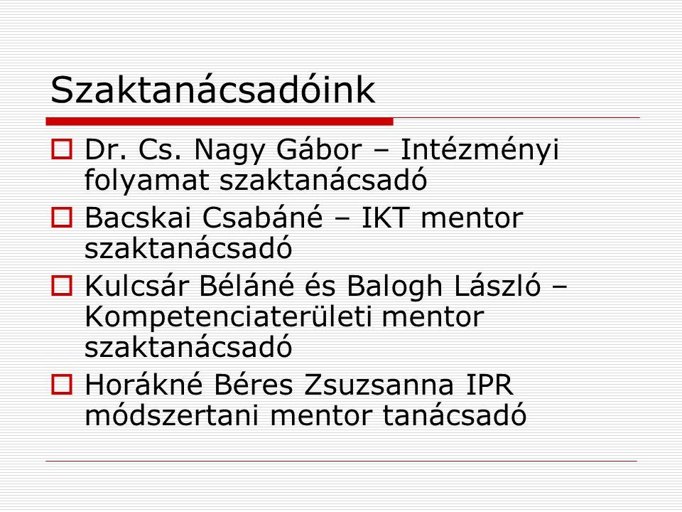 Szaktanácsadóink  Dr. Cs. Nagy Gábor – Intézményi folyamat szaktanácsadó  Bacskai Csabáné – IKT mentor szaktanácsadó  Kulcsár Béláné és Balogh Lász