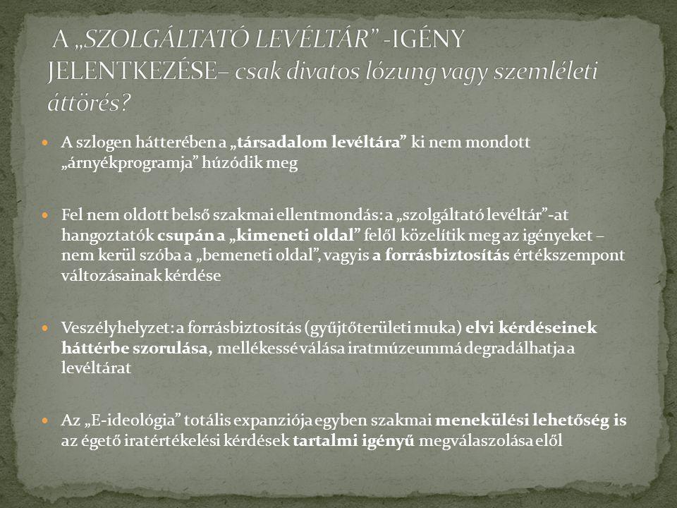 """ A szlogen hátterében a """"társadalom levéltára"""" ki nem mondott """"árnyékprogramja"""" húzódik meg  Fel nem oldott belső szakmai ellentmondás: a """"szolgálta"""