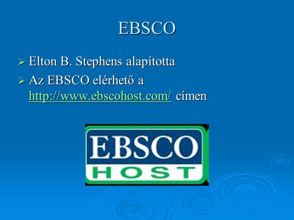 EBSCO  Elton B. Stephens alapította  Az EBSCO elérhető a http://www.ebscohost.com/ címen http://www.ebscohost.com/