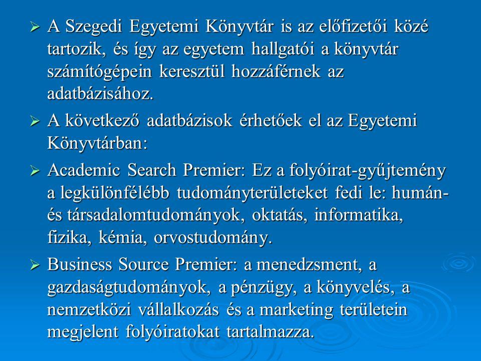  A Szegedi Egyetemi Könyvtár is az előfizetői közé tartozik, és így az egyetem hallgatói a könyvtár számítógépein keresztül hozzáférnek az adatbázisá