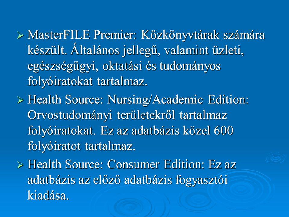  MasterFILE Premier: Közkönyvtárak számára készült. Általános jellegű, valamint üzleti, egészségügyi, oktatási és tudományos folyóiratokat tartalmaz.